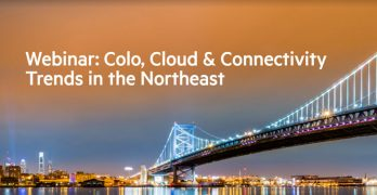 Colo, Cloud & Connectivity Trends in the Northeast Webinar