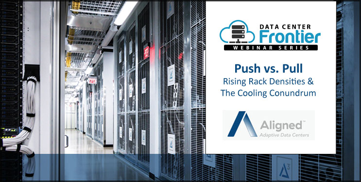 WEBINAR: Push vs. Pull: Rising Rack Densities & The Cooling Conundrum